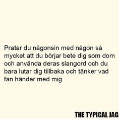 """"""" Do you ever talk to somebody so much that you start to behave like them and use their slang expressions and you just lay back and think what the hell is happening to me? Swedish Quotes, Quotes About Everything, Depression Quotes, Strong Quotes, Sentences, Wise Words, Yup, Texts, Qoutes"""