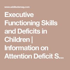 Executive Functioning Skills and Deficits in Children | Information on Attention Deficit Symptoms, Treatment, Diagnosis, Parenting, and More - ADDitude