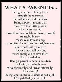 Every second of the day, not just when it is convent for them. Some woman and men will never be a real parent.