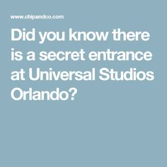 Did you know there is a secret entrance at Universal Studios Orlando?