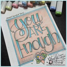 Every sing Day, You are enough.   www.tammytutterow.com