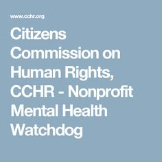 Citizens Commission on Human Rights, CCHR - Nonprofit Mental Health Watchdog