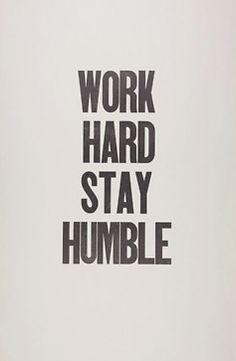Work Hard Stay Humble.