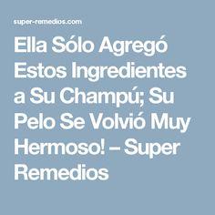 Ella Sólo Agregó Estos Ingredientes a Su Champú; Su Pelo Se Volvió Muy Hermoso! – Super Remedios
