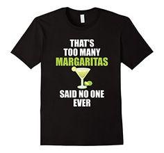 Men's Too Many Margaritas Said No One Ever T-Shirt Large ... https://www.amazon.com/dp/B071968NGN/ref=cm_sw_r_pi_dp_x_p0jdzb0GNW5VJ