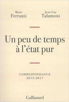 Un peu de temps à l'état pur: Correspondance 2013-2017 - Jean-Guy Talamoni, Marie Ferranti - Livres