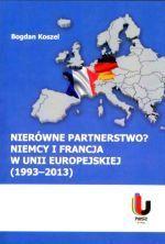 Nierówne partnerstwo? : Niemcy i Francja w Unii Europejskiej (1993-2013) / Bogdan Koszel. -- Piła :  Państwowa Wyższa Szkoła Zawodowa im. Stanisława Staszica,  2013.