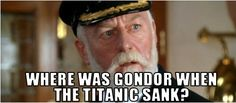 Where was Gondor when the icebergs closed in around us?