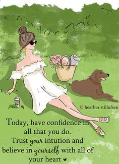 Aujourd'hui, avoir confiance dans tout ce que vous faites.