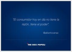 El consumidor hoy en día no tiene la razón, tiene el poder. Por Alberto Cañas (CEO de The Box Populi).