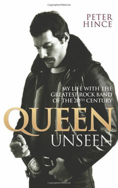 My life with the greatest rock band of the 20th century: Queen unseen (Peter Hince)