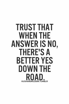 trust that when the answer is no, there's a better yes down the road