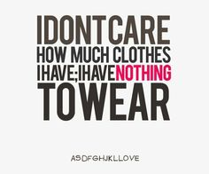 I can literally fit no more clothes in my huge closet, but I feel like this all the time #sad