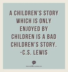 "I think this is so true!  Some of my favorite books are ""Children's books"". :)"