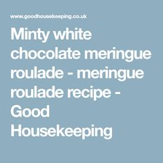 Minty white chocolate meringue roulade - meringue roulade recipe - Good Housekeeping