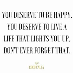 On living the life you deserve.