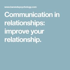 Communication in relationships: improve your relationship.