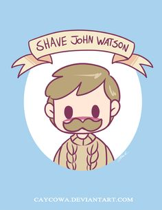 Shave John Watson by caycowa.deviantart.com on @DeviantArt