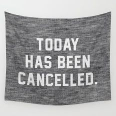 Today has been Cancelled Wall Tapestry
