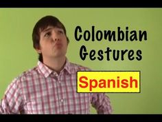 Colombian gestures! Learning Spanish is not only about speaking, reading and writing.  It is also about the gestures.  In fact, one could argue that you are not completely fluent in a language until you learn the gestures that come with it.  As a Spanish