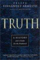 Truth : a history and a guide for the perplexed  	 Felipe Fernández-Armesto.