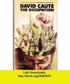 The Occupation (9780586036587) David Caute , ISBN-10: 058603658X  , ISBN-13: 978-0586036587 ,  , tutorials , pdf , ebook , torrent , downloads , rapidshare , filesonic , hotfile , megaupload , fileserve