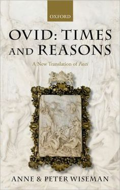 Times and reasons : a new translation of Fasti / Ovid ; [translated] by Anne and Peter Wiseman - Oxford : Oxford University Press, 2011