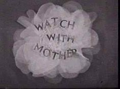 Watch with Mother - lunchtime TV during the week
