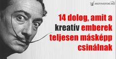 14 dolog, amit a kreatív emberek másképp csinálnak