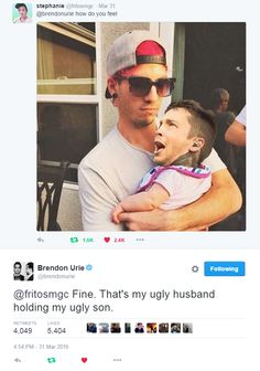 """That's my ugly husband holding my ugly son"" ~Brendon Urie"