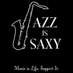 Jazz is Saxy  And you think clarinet is better than saxophone Madyson. @Madyson Reynolds Reynolds Ŧarrant
