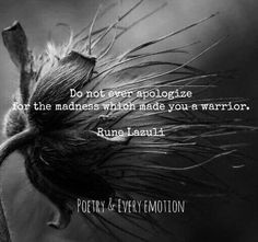 """Rune Razuli quote, """"Do not ever apologize for the madness which made you a warrior. Dark Quotes, Wisdom Quotes, True Quotes, Great Quotes, Motivational Quotes, Inspirational Quotes, Mood Quotes, Positive Quotes, Angel Quotes"""