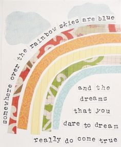 somewhere over the rainbow skies are blue, and the dreams the you dare to dream really do come true. <3