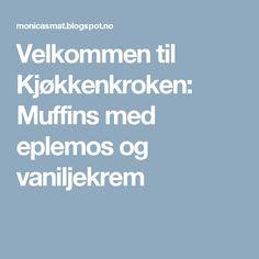 Velkommen til Kjøkkenkroken: Muffins med eplemos og vaniljekrem