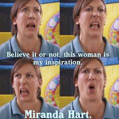 Miranda hart. Embrace your awkwardness/my adorkableness and make a joke of it. Plus I relate to English people. I <3 crazy people