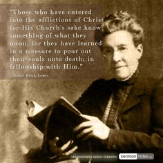 """""""Those who have entered into the afflictions of Christ for His Church's sake know something of what they mean, for they have learned in a measure to pour out their souls unto death, in fellowship with Him."""" - Jessie Penn Lewis #afflictions #christ #church"""