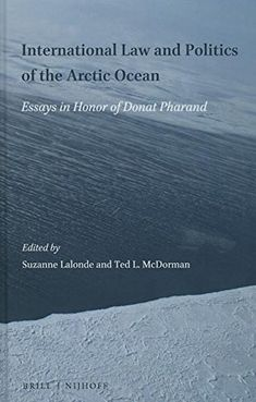 Availability: http://130.157.138.11/record=b3837732~S13 International Law and Politics of the Arctic Ocean: Essays in Honor of Donat Pharand / edited by Suzanne LaLonde and Ted L. McDorman