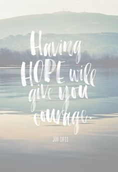 Hope breeds courage