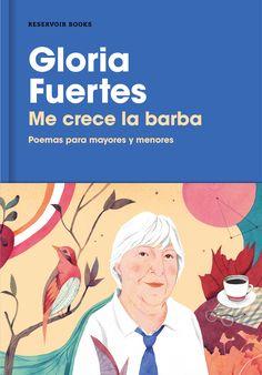 http://www.megustaleer.com/libro/me-crece-la-barba/ES0151691#  Una amplia antología de la poesía de Gloria Fuertes para adultos y para niños, en el año de la conmemoración del centenario de su nacimiento.