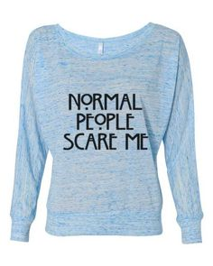 Normal people scare me American Horror story fandom - Ladies Long Sleeve Slouchy Pullover #americanhorrorstory #normalpeoplescareme
