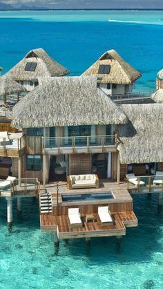 An ultimate getaway destination  dream home... aqua-centric luxury resorts in Bora Bora (French Polynesia).