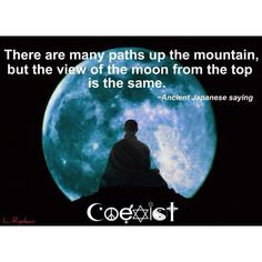 There are many paths up the mountain, but the view of the moon from the top is the same. #quote
