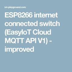 ESP8266 internet connected switch (EasyIoT Cloud MQTT API V1) - improved