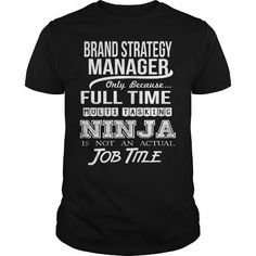BRAND STRATEGY MANAGER Only Because Full Time Multi Tasking Ninja Is Not An Actual Job Title T Shirts, Hoodies. Check price ==► https://www.sunfrog.com/LifeStyle/BRAND-STRATEGY-MANAGER-NINJA-Black-Guys.html?41382 $22.99