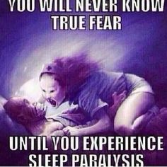 I have sleep paralysis and I can definitely say that it's quite terrifying.