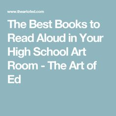 The Best Books to Read Aloud in Your High School Art Room - The Art of Ed