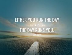 Either you run the day or the day runs you | Anonymous ART of Revolution