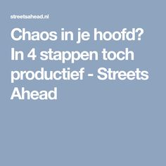 Chaos in je hoofd? In 4 stappen toch productief - Streets Ahead