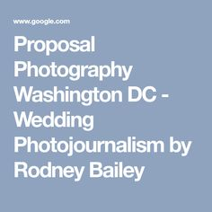 Proposal Photography Washington DC - Wedding Photojournalism by Rodney Bailey