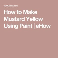 How to Make Mustard Yellow Using Paint | eHow